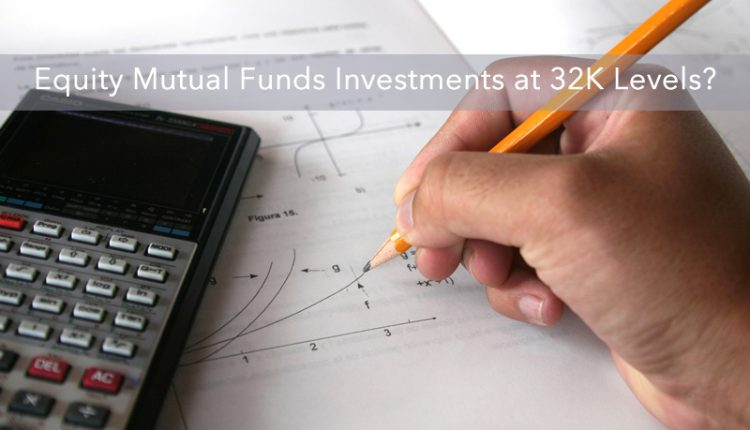 How to Enter Equity Mutual Funds Investments at 32K Levels?