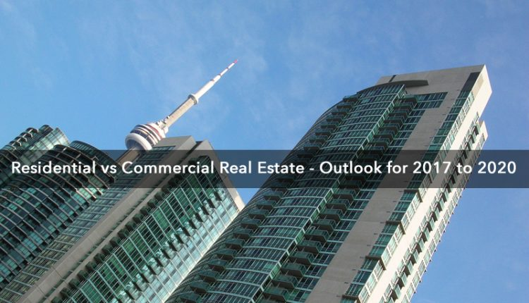 Residential vs Commercial Real Estate – Outlook for 2017 to 2020